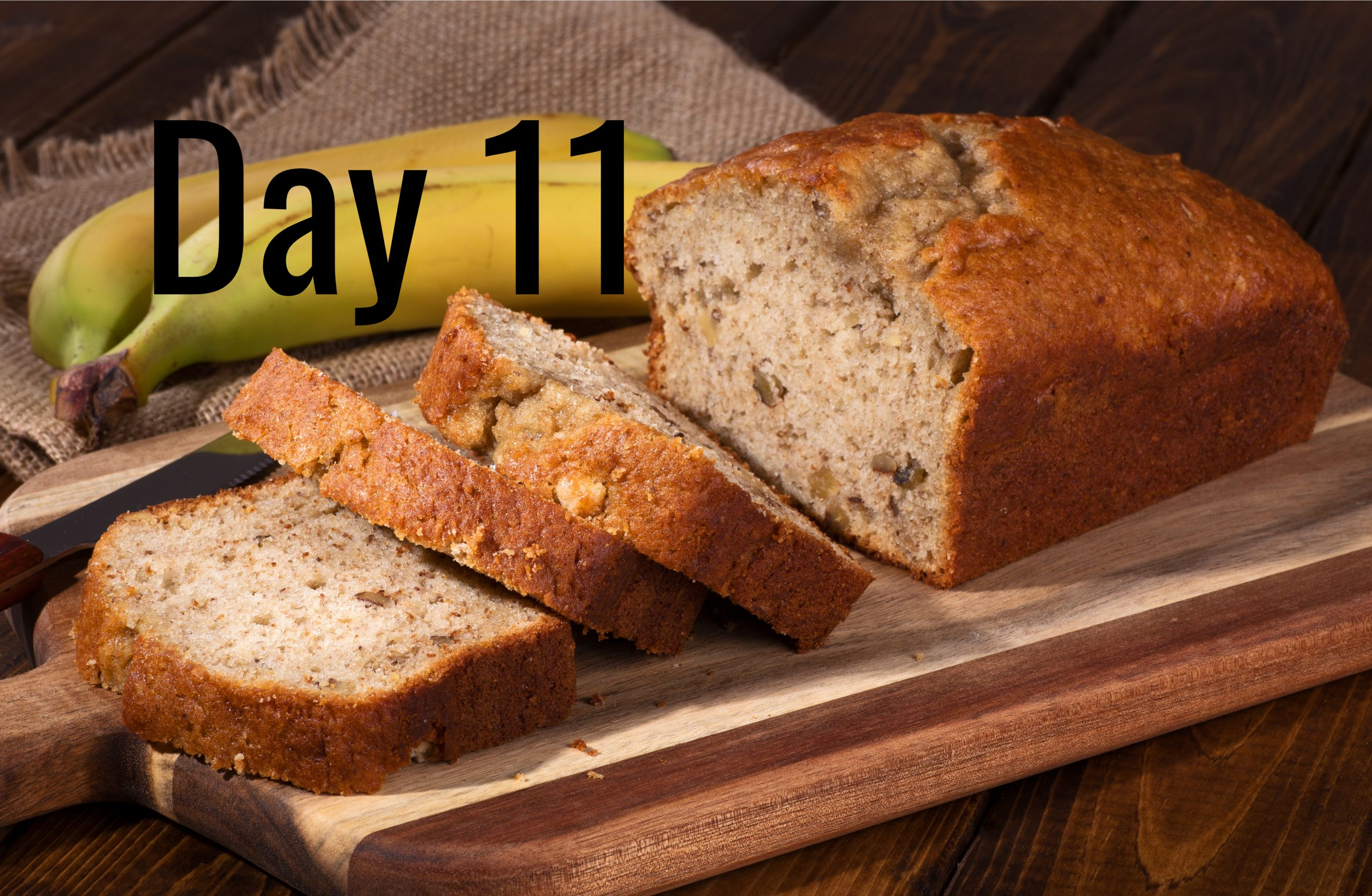 Day 11 – Have you made banana bread yet?